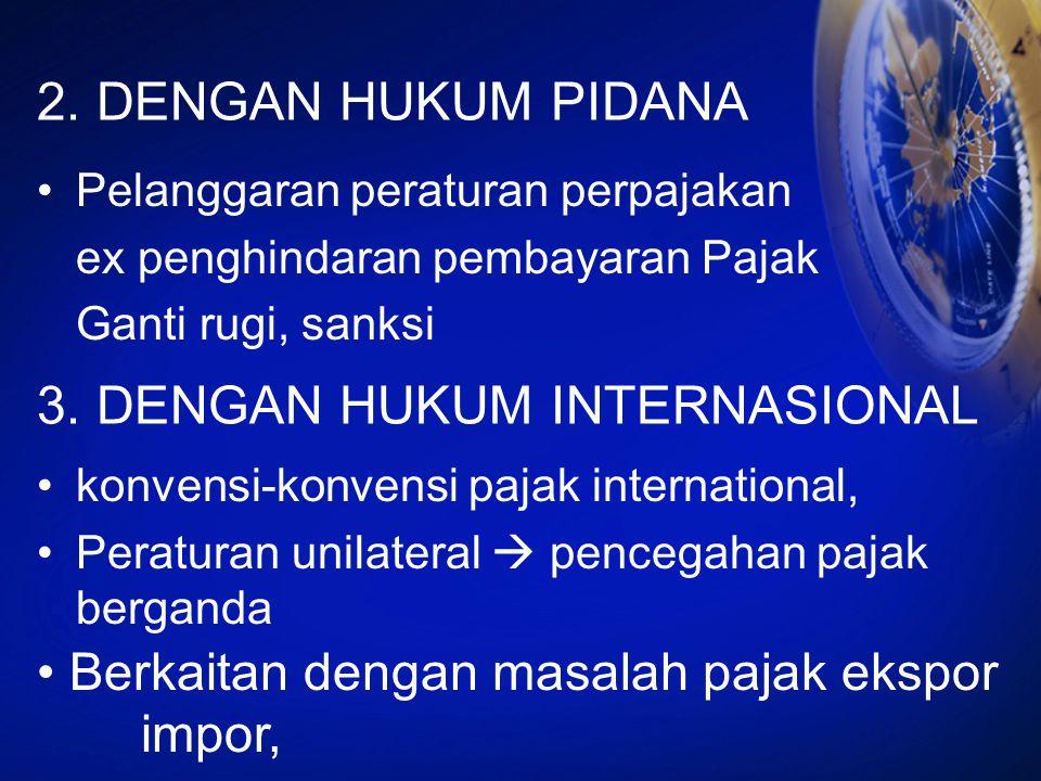 2. DENGAN HUKUM PIDANA Pelanggaran peraturan perpajakan ex penghindaran pembayaran Pajak Ganti rugi, sanksi 3. DENGAN HUKUM INTERNASIONAL konvensi-kon