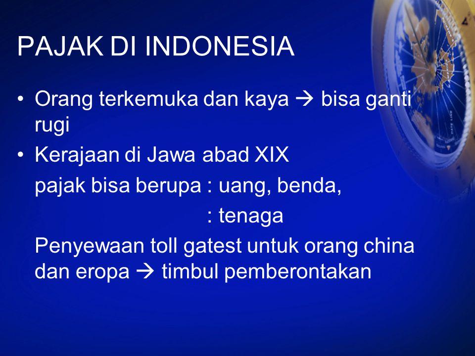 PAJAK DI INDONESIA Orang terkemuka dan kaya  bisa ganti rugi Kerajaan di Jawa abad XIX pajak bisa berupa : uang, benda, : tenaga Penyewaan toll gates