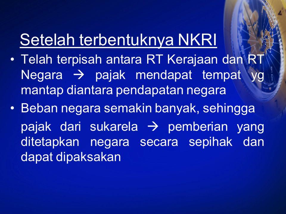 Setelah terbentuknya NKRI Telah terpisah antara RT Kerajaan dan RT Negara  pajak mendapat tempat yg mantap diantara pendapatan negara Beban negara se