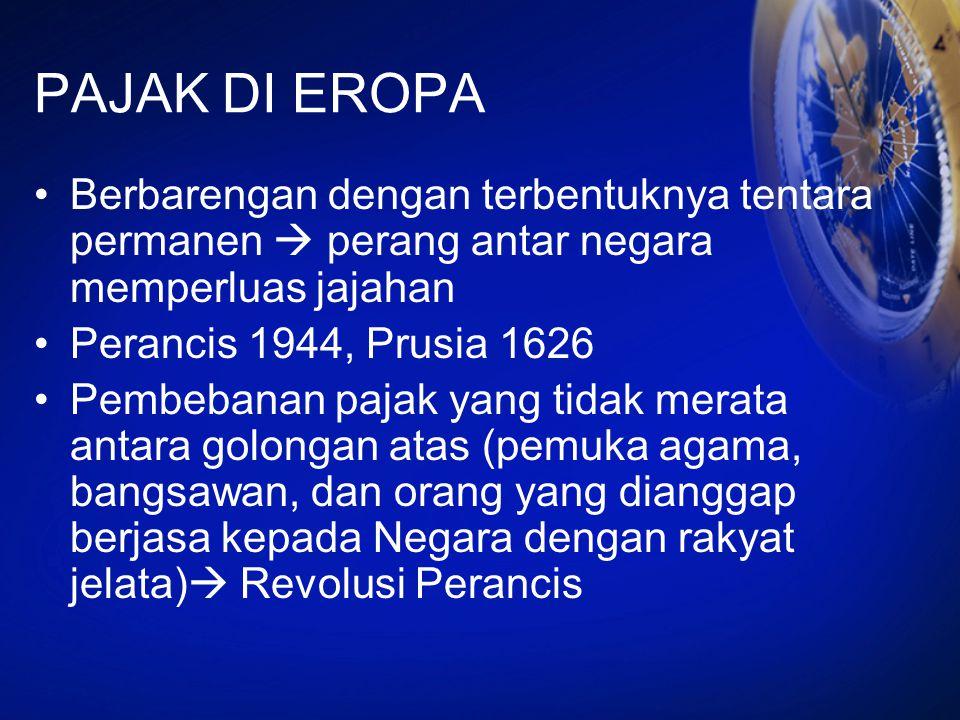 PAJAK DI EROPA Berbarengan dengan terbentuknya tentara permanen  perang antar negara memperluas jajahan Perancis 1944, Prusia 1626 Pembebanan pajak y