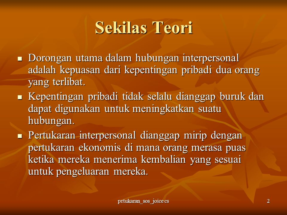 prtukaran_sos_joice cs2 Sekilas Teori Dorongan utama dalam hubungan interpersonal adalah kepuasan dari kepentingan pribadi dua orang yang terlibat. Do