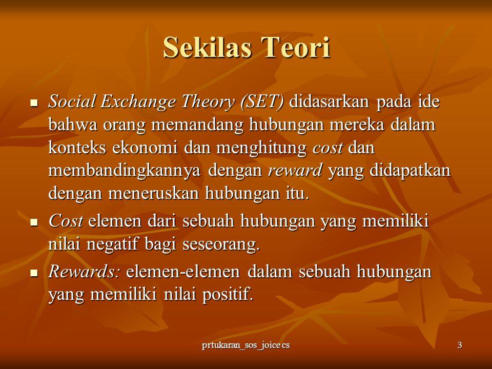 prtukaran_sos_joice cs3 Sekilas Teori Social Exchange Theory (SET) didasarkan pada ide bahwa orang memandang hubungan mereka dalam konteks ekonomi dan