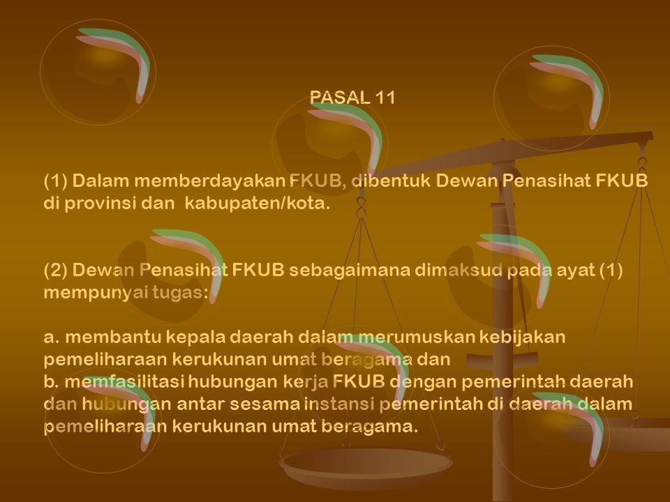 PASAL 10 (1)Keanggotaan FKUB terdiri atas pemuka-pemuka agama setempat. (2)Jumlah anggota FKUB provinsi paling banyak 21 orang dan jumlah anggota FKUB