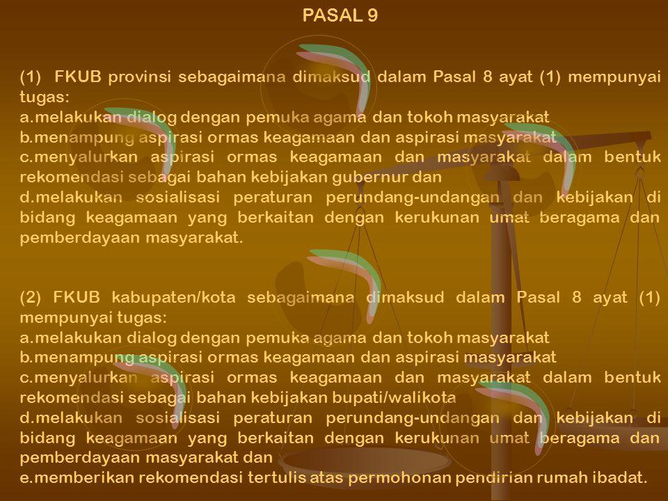 BAB III FORUM KERUKUNAN UMAT BERAGAMA PASAL 8 PASAL 8 (1) FKUB dibentuk di provinsi dan kabupaten/kota. (2) Pembentukan FKUB sebagaimana dimaksud pada
