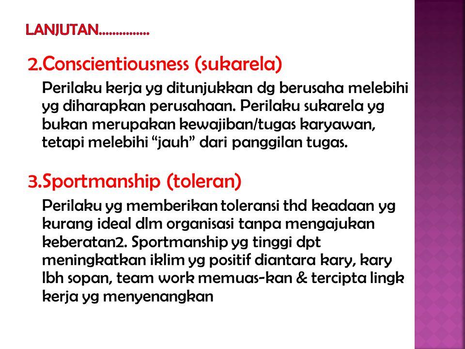 2.Conscientiousness (sukarela) Perilaku kerja yg ditunjukkan dg berusaha melebihi yg diharapkan perusahaan.