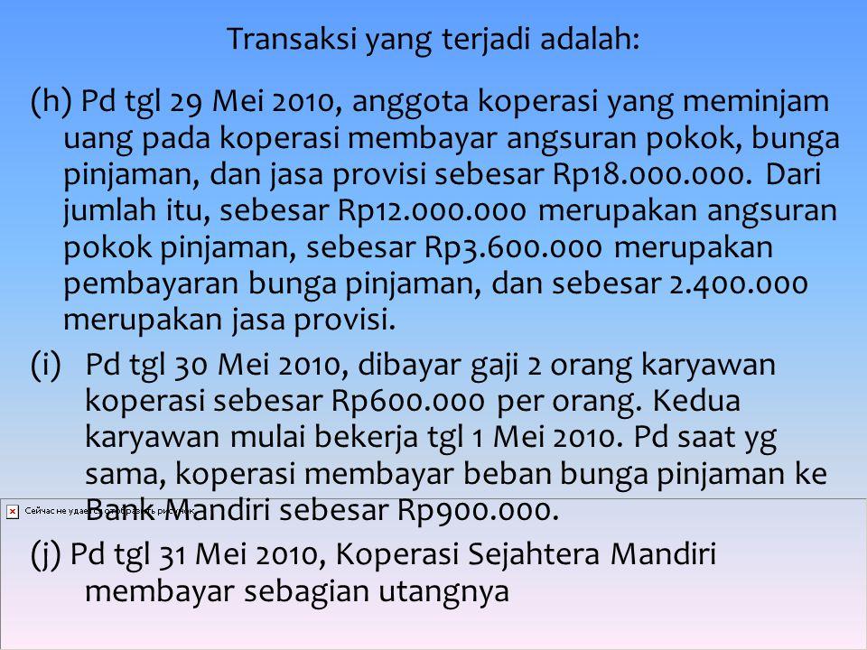 Transaksi yang terjadi adalah: (h) Pd tgl 29 Mei 2010, anggota koperasi yang meminjam uang pada koperasi membayar angsuran pokok, bunga pinjaman, dan jasa provisi sebesar Rp18.000.000.