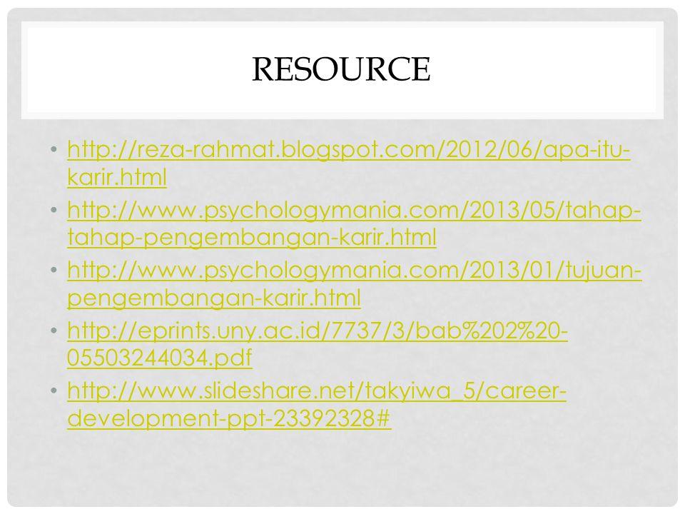 RESOURCE http://reza-rahmat.blogspot.com/2012/06/apa-itu- karir.html http://reza-rahmat.blogspot.com/2012/06/apa-itu- karir.html http://www.psychology