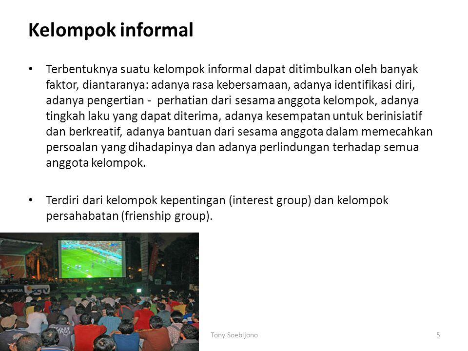 Kelompok informal Terbentuknya suatu kelompok informal dapat ditimbulkan oleh banyak faktor, diantaranya: adanya rasa kebersamaan, adanya identifikasi