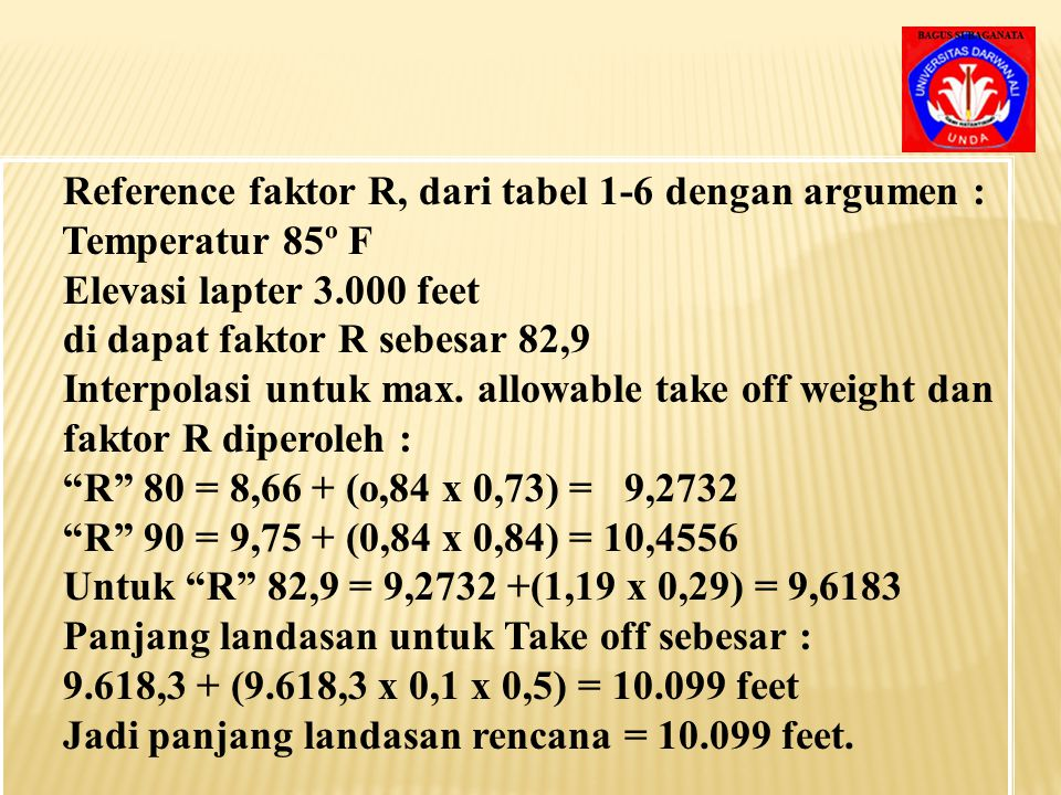 Interpolasi untuk max. landing weight didapat : panjang landasan landing = 7,45 + (0,7 x 0,28) x 1.000 = 7.646 feet b) Berat Take off yang diinginkan
