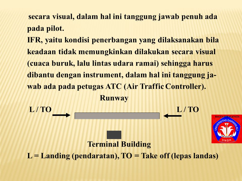 4.1. RUNWAYS Komponen pokok dari lapangan terbang adalah Run- way yang digunakan untuk landing dan take off. Konfigu rasi dasar runway ada 4 macam ant