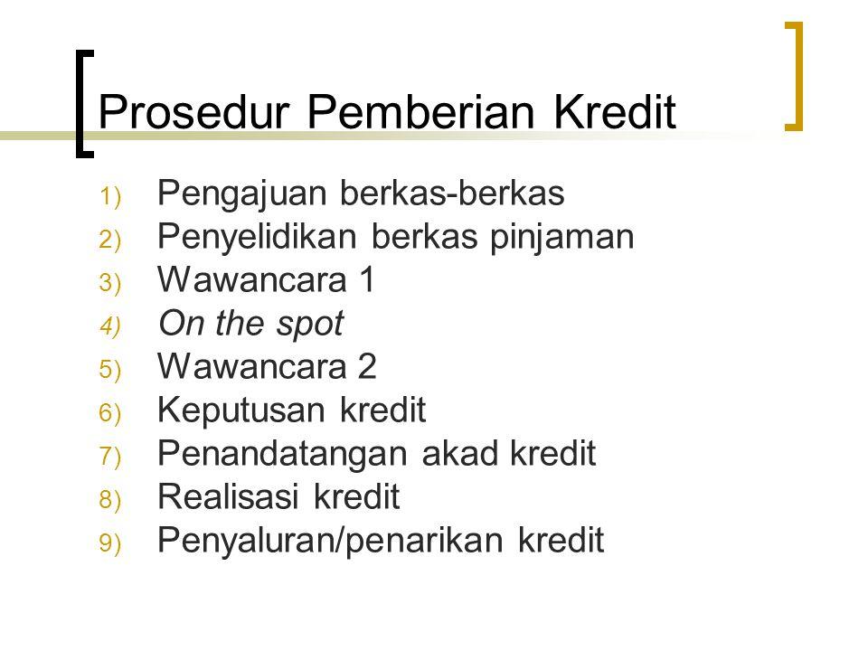 Prosedur Pemberian Kredit 1) Pengajuan berkas-berkas 2) Penyelidikan berkas pinjaman 3) Wawancara 1 4) On the spot 5) Wawancara 2 6) Keputusan kredit