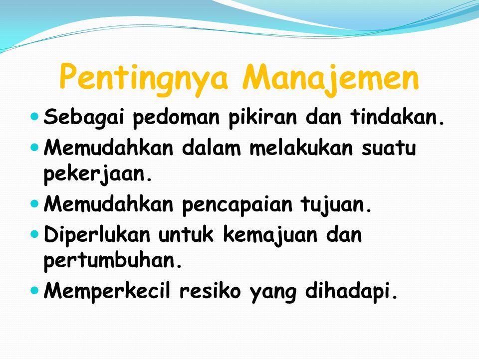 Pentingnya Manajemen Sebagai pedoman pikiran dan tindakan. Memudahkan dalam melakukan suatu pekerjaan. Memudahkan pencapaian tujuan. Diperlukan untuk