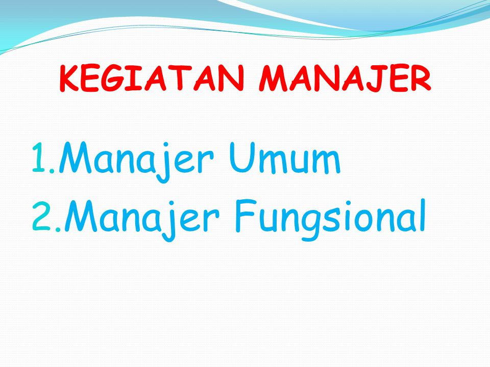 Manajer Umum Mengatur, mengawasi dan bertanggung jawab atas satuan kerja keseluruhan atau divisi operasi yang mencakup semua atau beberapa kegiatan-kegiatan fungsional satuan kerja