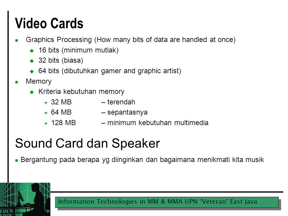 """Information Technologies in MM & MMA UPN """"Veteran"""" East Java Video Cards Graphics Processing (How many bits of data are handled at once)  16 bits (mi"""