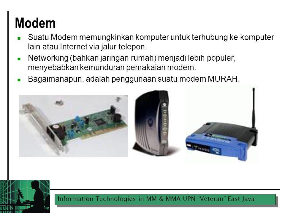 Information Technologies in MM & MMA UPN Veteran East Java Modem Suatu Modem memungkinkan komputer untuk terhubung ke komputer lain atau Internet via jalur telepon.