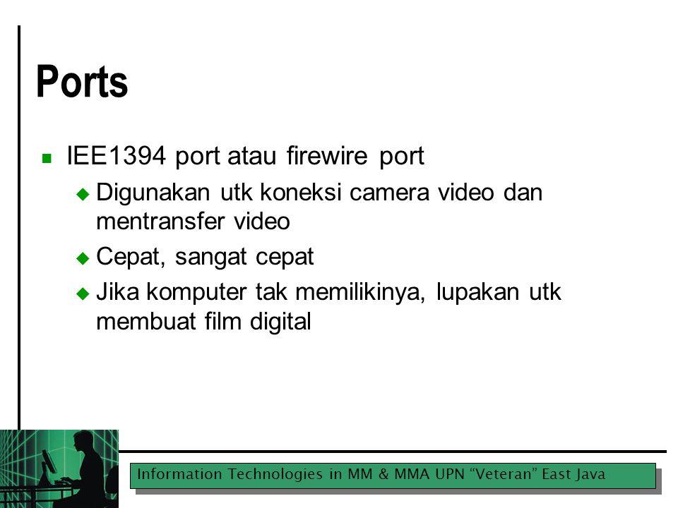 "Information Technologies in MM & MMA UPN ""Veteran"" East Java Ports IEE1394 port atau firewire port  Digunakan utk koneksi camera video dan mentransfe"