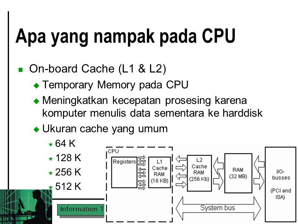 Information Technologies in MM & MMA UPN Veteran East Java Apa yang nampak pada CPU On-board Cache (L1 & L2)  Temporary Memory pada CPU  Meningkatkan kecepatan prosesing karena komputer menulis data sementara ke harddisk  Ukuran cache yang umum  64 K  128 K  256 K  512 K