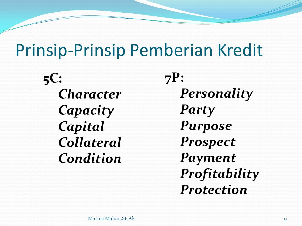 Prinsip-Prinsip Pemberian Kredit Marina Malian,SE,Ak9 5C: Character Capacity Capital Collateral Condition 7P: Personality Party Purpose Prospect Payme