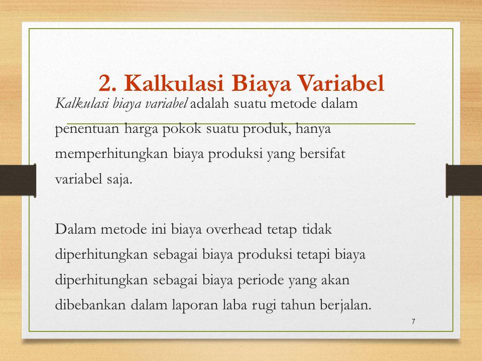 2. Kalkulasi Biaya Variabel Kalkulasi biaya variabel adalah suatu metode dalam penentuan harga pokok suatu produk, hanya memperhitungkan biaya produks