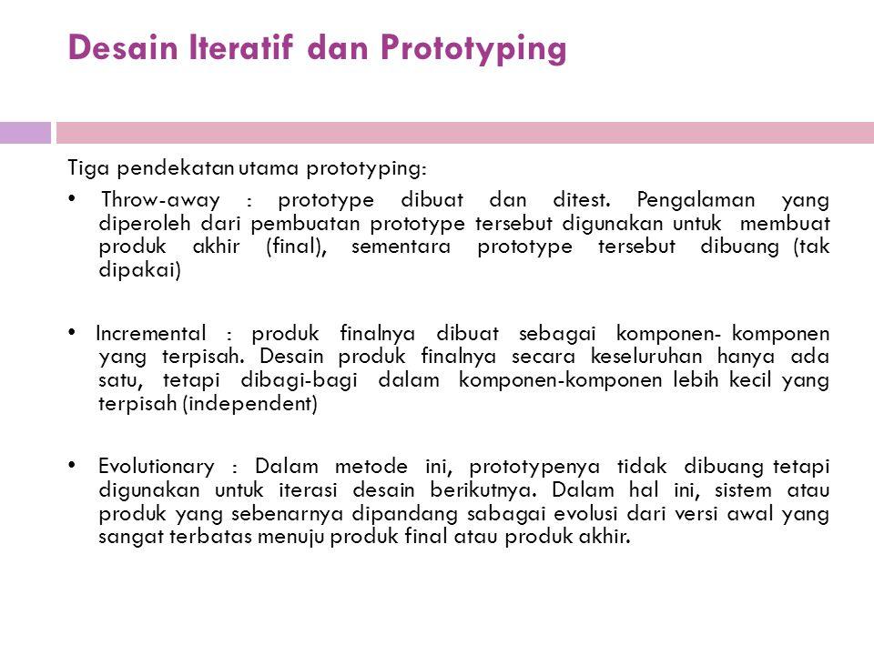 Desain Iteratif dan Prototyping Tiga pendekatan utama prototyping: Throw-away : prototype dibuat dan ditest. Pengalaman yang diperoleh dari pembuatan