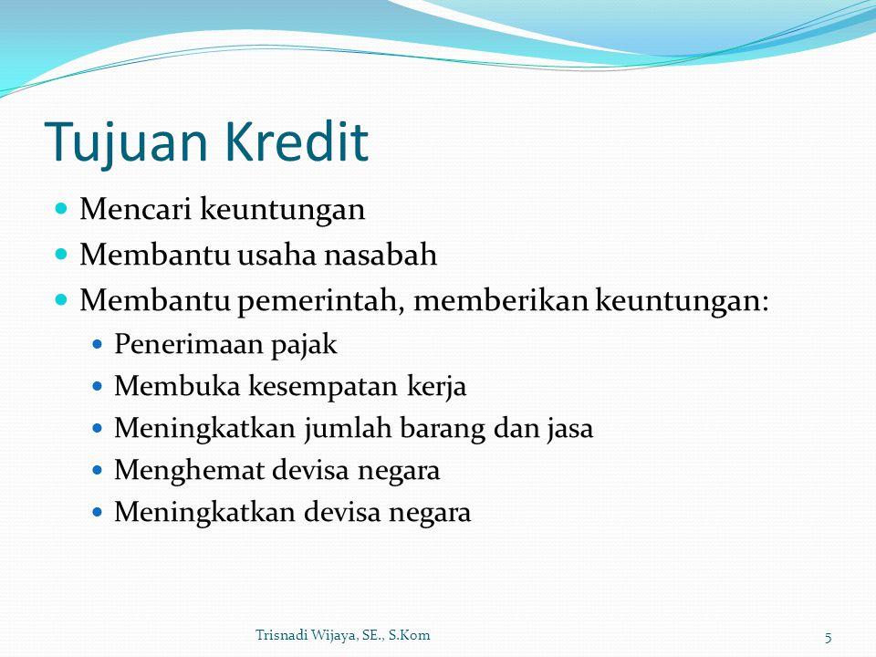 Tujuan Kredit Mencari keuntungan Membantu usaha nasabah Membantu pemerintah, memberikan keuntungan: Penerimaan pajak Membuka kesempatan kerja Meningka