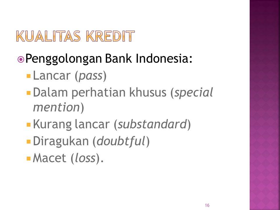  Penggolongan Bank Indonesia:  Lancar (pass)  Dalam perhatian khusus (special mention)  Kurang lancar (substandard)  Diragukan (doubtful)  Macet