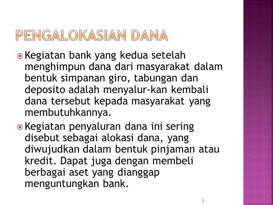 2  Kegiatan bank yang kedua setelah menghimpun dana dari masyarakat dalam bentuk simpanan giro, tabungan dan deposito adalah menyalur-kan kembali dan