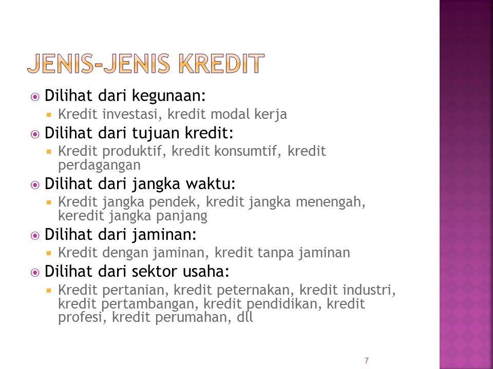  Dilihat dari kegunaan:  Kredit investasi, kredit modal kerja  Dilihat dari tujuan kredit:  Kredit produktif, kredit konsumtif, kredit perdagangan