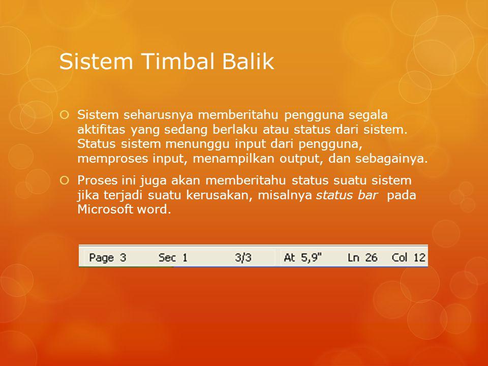 Sistem Timbal Balik  Sistem seharusnya memberitahu pengguna segala aktifitas yang sedang berlaku atau status dari sistem. Status sistem menunggu inpu