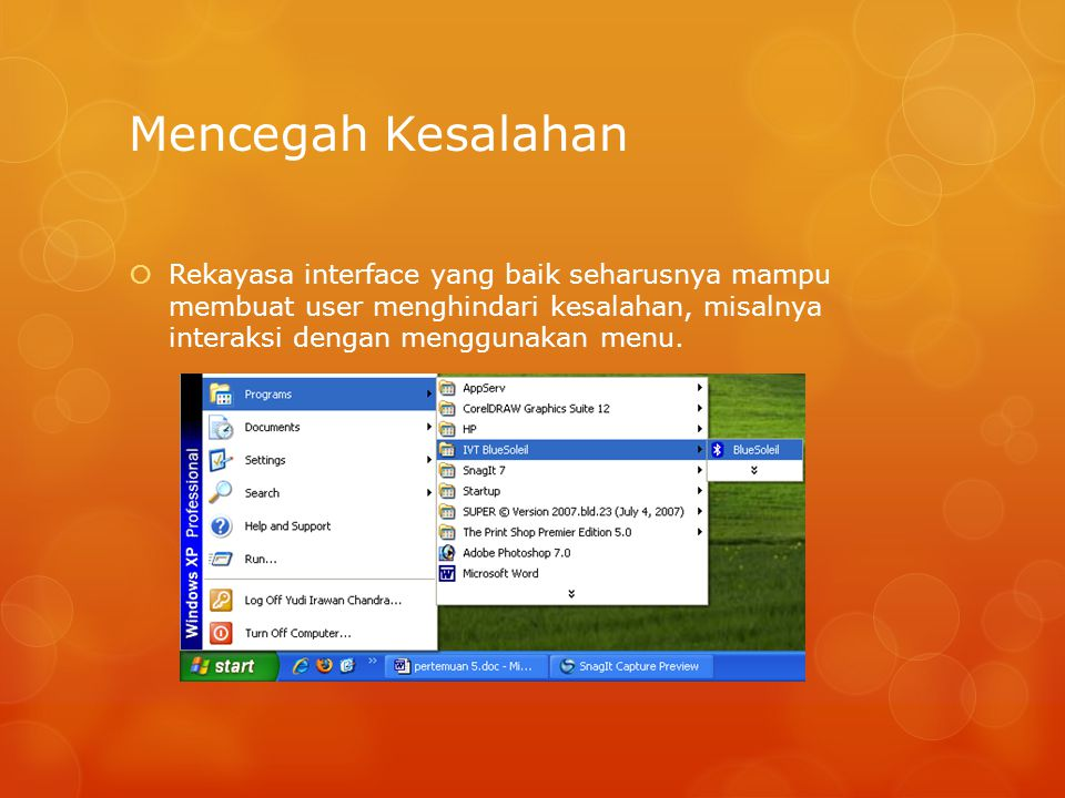 Mencegah Kesalahan  Rekayasa interface yang baik seharusnya mampu membuat user menghindari kesalahan, misalnya interaksi dengan menggunakan menu.