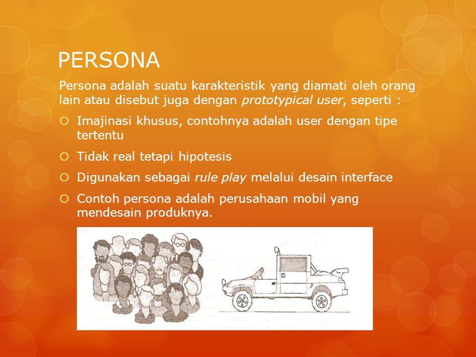 PERSONA Persona adalah suatu karakteristik yang diamati oleh orang lain atau disebut juga dengan prototypical user, seperti :  Imajinasi khusus, cont