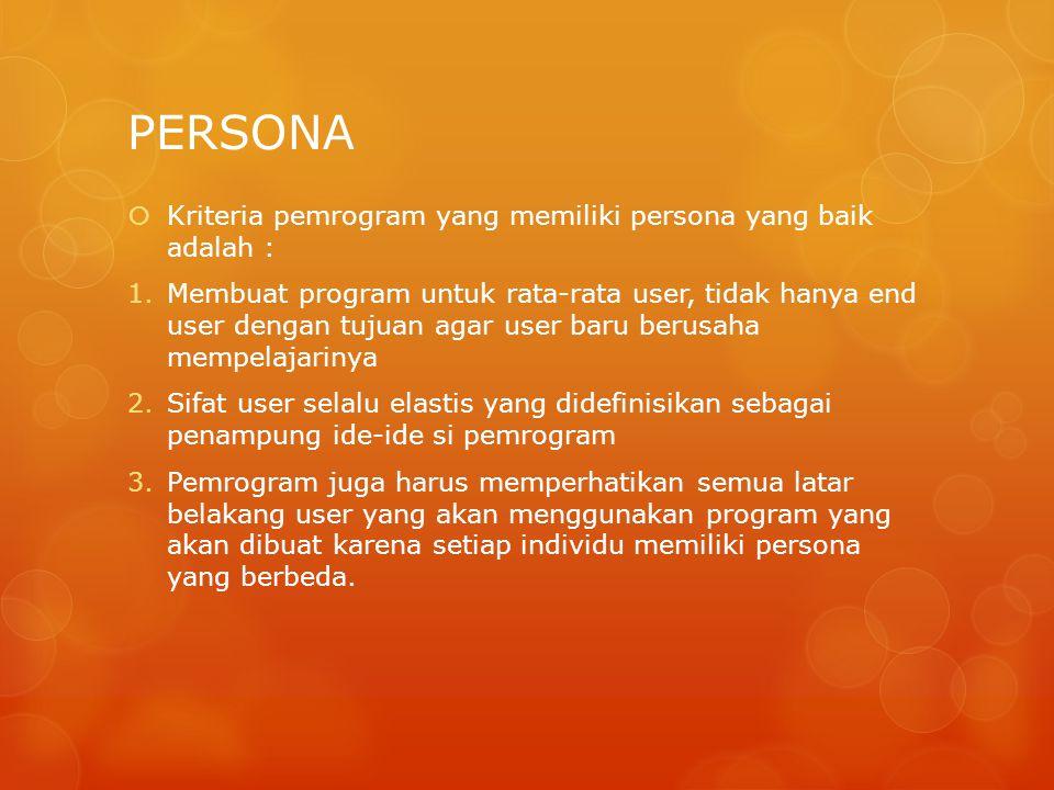 PERSONA  Kriteria pemrogram yang memiliki persona yang baik adalah : 1.Membuat program untuk rata-rata user, tidak hanya end user dengan tujuan agar