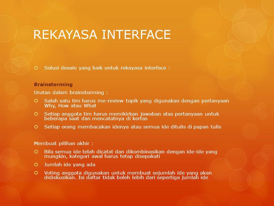 REKAYASA INTERFACE  Solusi desain yang baik untuk rekayasa interface : Brainstorming Urutan dalam brainstorming :  Salah satu tim harus me-review to