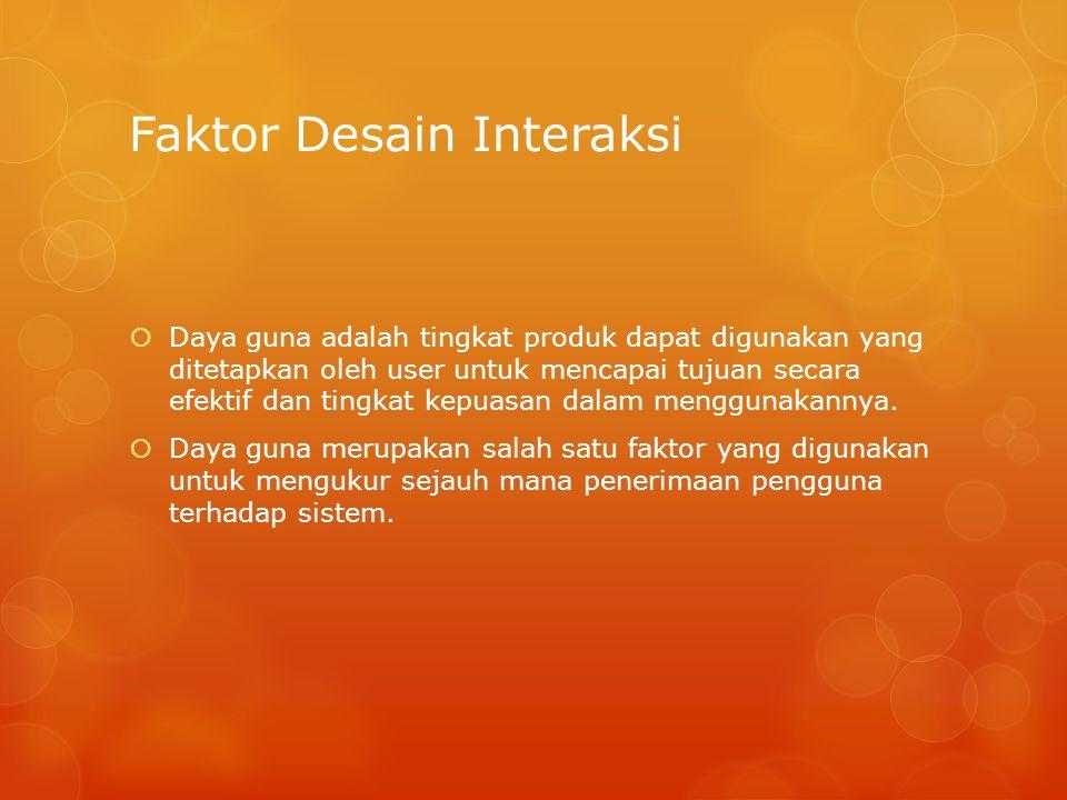 Faktor Desain Interaksi  Daya guna adalah tingkat produk dapat digunakan yang ditetapkan oleh user untuk mencapai tujuan secara efektif dan tingkat k