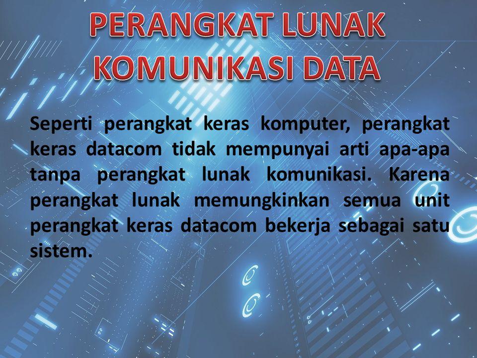Seperti perangkat keras komputer, perangkat keras datacom tidak mempunyai arti apa-apa tanpa perangkat lunak komunikasi. Karena perangkat lunak memung