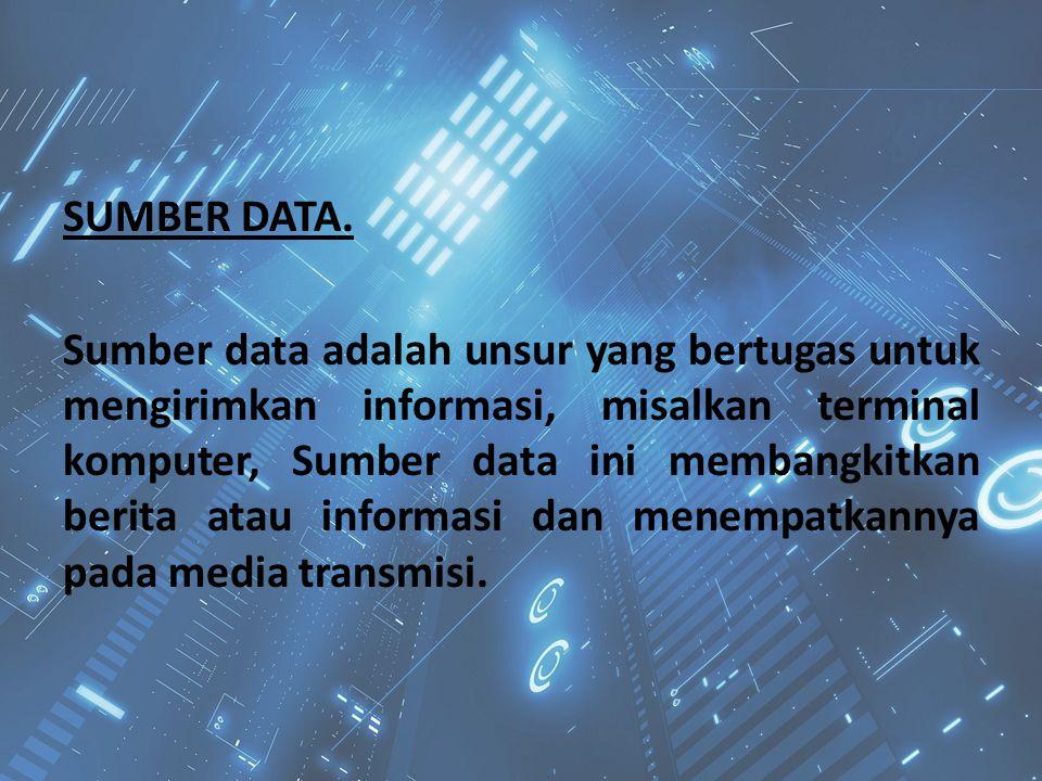 SUMBER DATA. Sumber data adalah unsur yang bertugas untuk mengirimkan informasi, misalkan terminal komputer, Sumber data ini membangkitkan berita atau