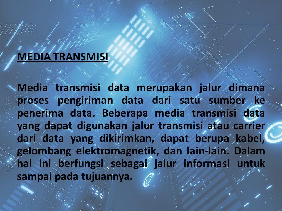 MEDIA TRANSMISI Media transmisi data merupakan jalur dimana proses pengiriman data dari satu sumber ke penerima data. Beberapa media transmisi data ya