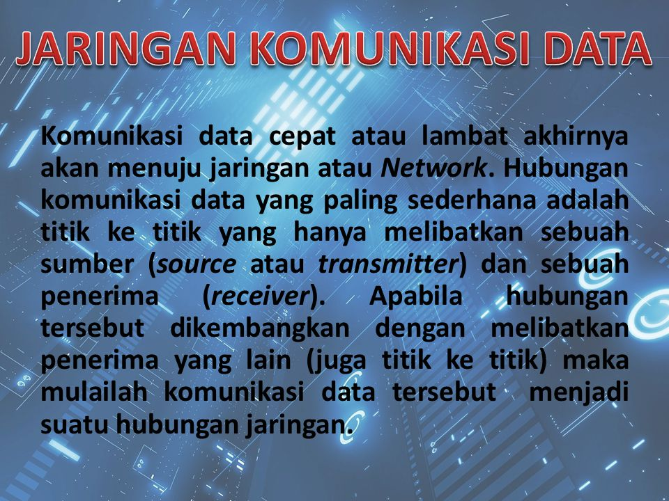 Komunikasi data cepat atau lambat akhirnya akan menuju jaringan atau Network. Hubungan komunikasi data yang paling sederhana adalah titik ke titik yan