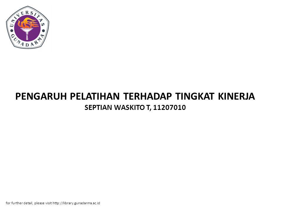 PENGARUH PELATIHAN TERHADAP TINGKAT KINERJA SEPTIAN WASKITO T, 11207010 for further detail, please visit http://library.gunadarma.ac.id