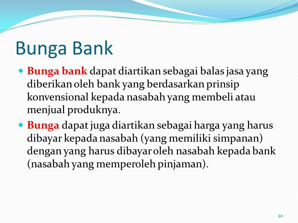 Bunga Bank Bunga bank dapat diartikan sebagai balas jasa yang diberikan oleh bank yang berdasarkan prinsip konvensional kepada nasabah yang membeli atau menjual produknya.