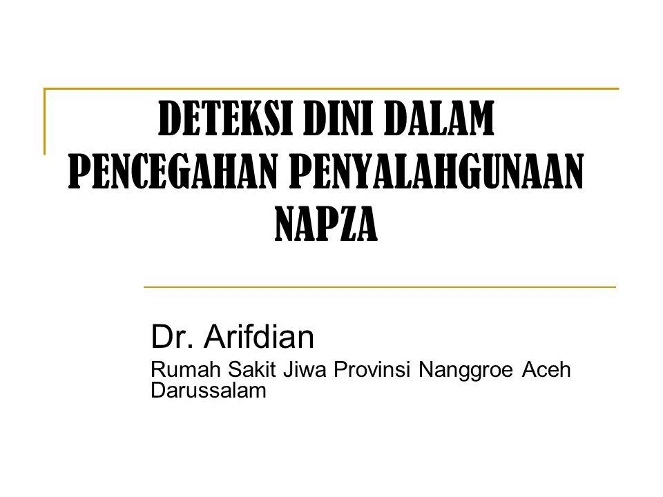 DETEKSI DINI DALAM PENCEGAHAN PENYALAHGUNAAN NAPZA Dr. Arifdian Rumah Sakit Jiwa Provinsi Nanggroe Aceh Darussalam