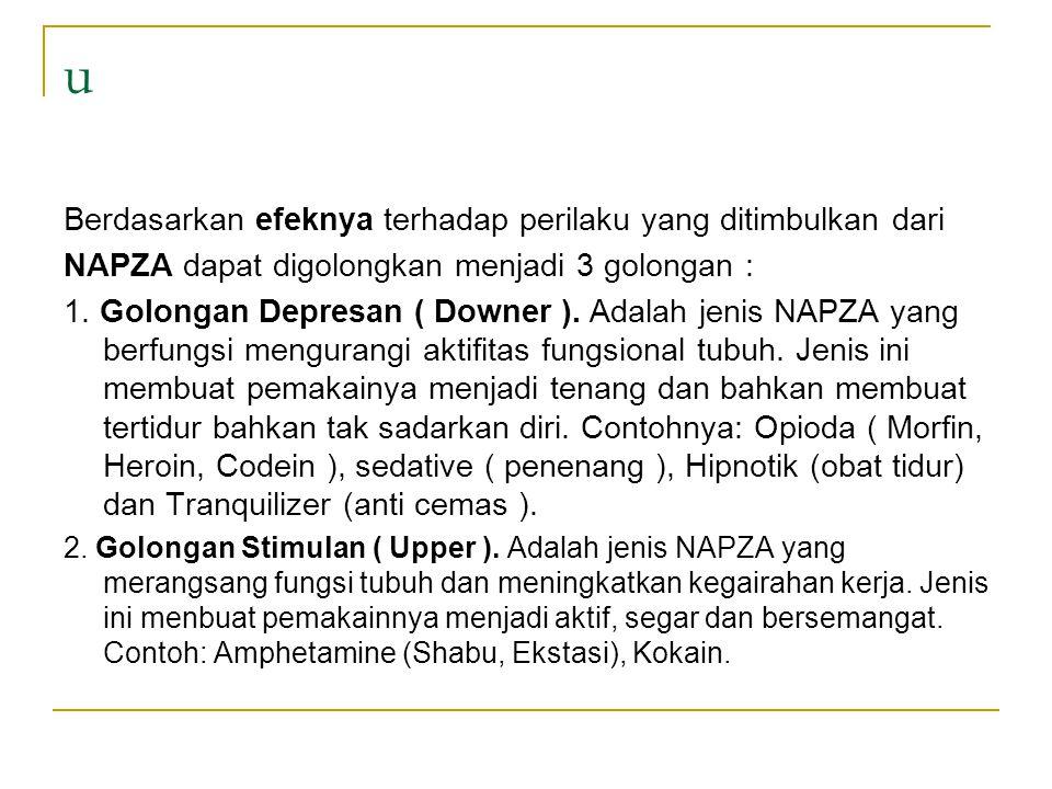 u Berdasarkan efeknya terhadap perilaku yang ditimbulkan dari NAPZA dapat digolongkan menjadi 3 golongan : 1. Golongan Depresan ( Downer ). Adalah jen