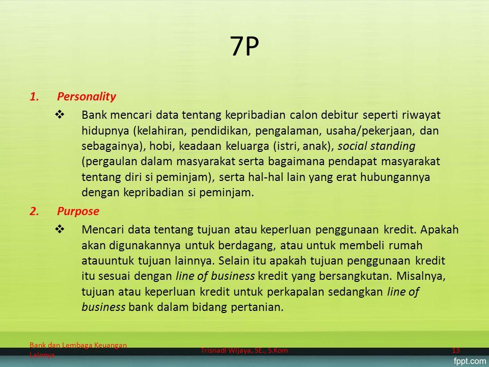 7P 1.Personality  Bank mencari data tentang kepribadian calon debitur seperti riwayat hidupnya (kelahiran, pendidikan, pengalaman, usaha/pekerjaan, d