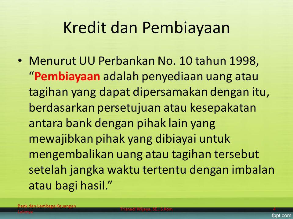 """Kredit dan Pembiayaan Menurut UU Perbankan No. 10 tahun 1998, """"Pembiayaan adalah penyediaan uang atau tagihan yang dapat dipersamakan dengan itu, berd"""