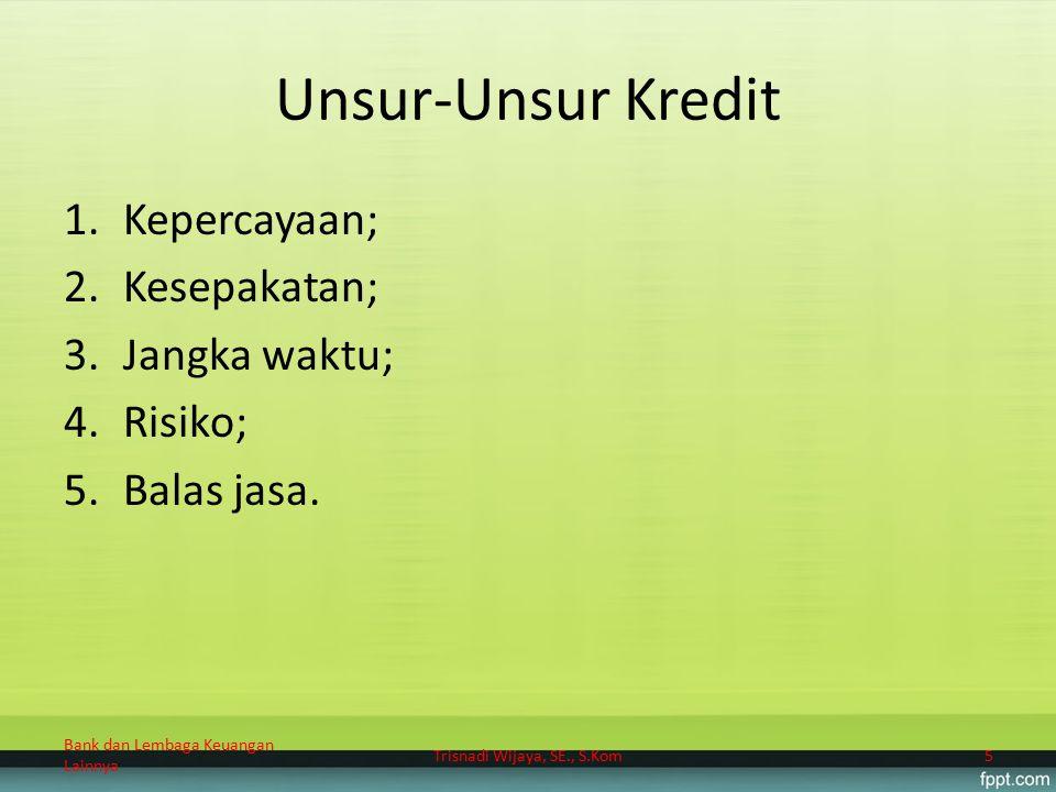 Aspek-Aspek Penilaian Kredit 1.Aspek yuridis/hukum; 2.Aspek pemasaran; 3.Aspek keuangan; 4.Aspek teknis/operasi; 5.Aspek manajemen; 6.Aspek sosial ekonomi; 7.Aspek Amdal.