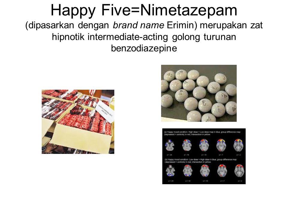 Happy Five=Nimetazepam (dipasarkan dengan brand name Erimin) merupakan zat hipnotik intermediate-acting golong turunan benzodiazepine