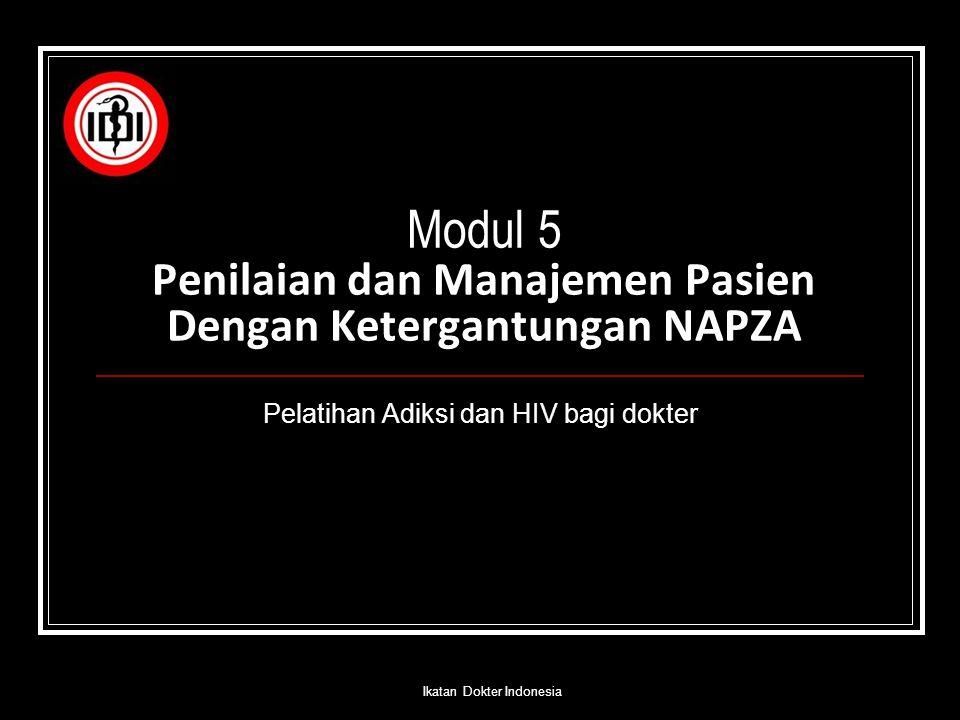 Modul 5 Penilaian dan Manajemen Pasien Dengan Ketergantungan NAPZA Pelatihan Adiksi dan HIV bagi dokter Ikatan Dokter Indonesia
