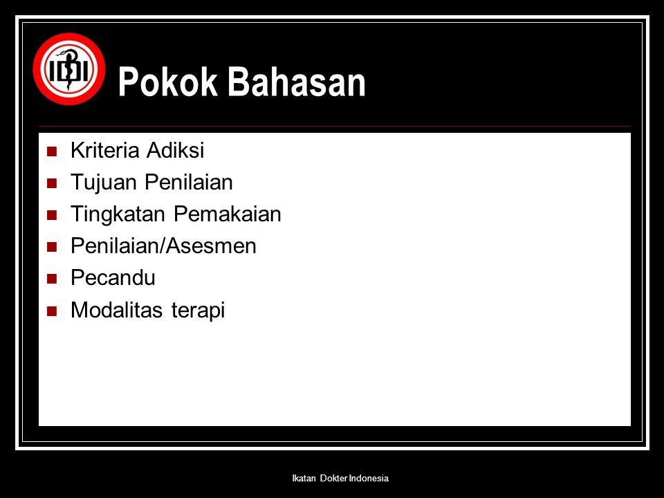 Kriteria Adiksi Tujuan Penilaian Tingkatan Pemakaian Penilaian/Asesmen Pecandu Modalitas terapi Pokok Bahasan Ikatan Dokter Indonesia
