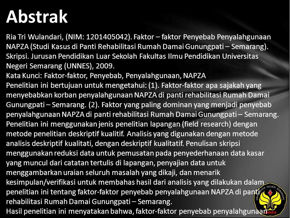 Abstrak Ria Tri Wulandari, (NIM: 1201405042). Faktor – faktor Penyebab Penyalahgunaan NAPZA (Studi Kasus di Panti Rehabilitasi Rumah Damai Gunungpati