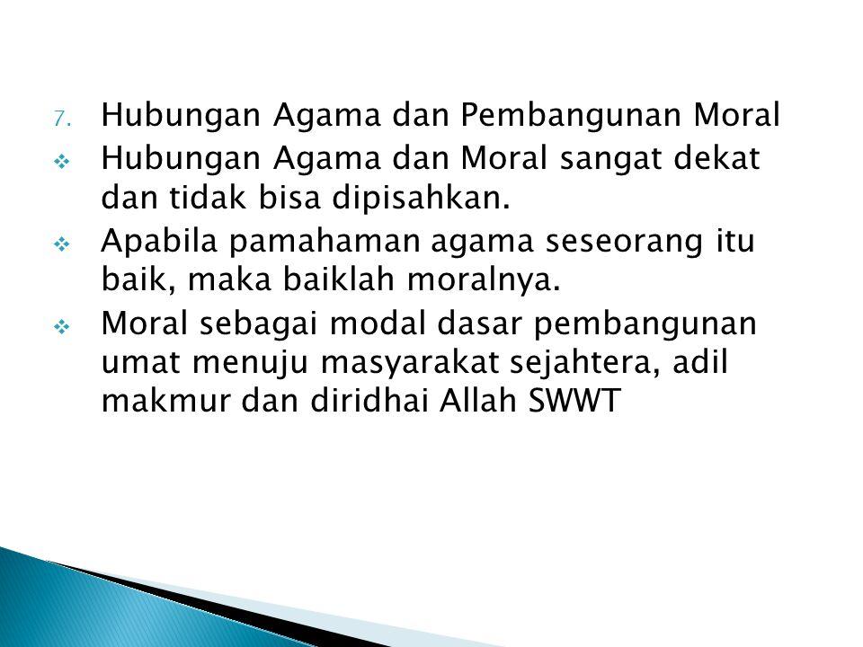 7. Hubungan Agama dan Pembangunan Moral  Hubungan Agama dan Moral sangat dekat dan tidak bisa dipisahkan.  Apabila pamahaman agama seseorang itu bai